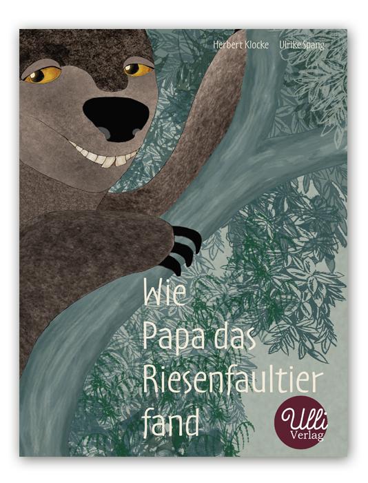 ulli verlag,ulrike spang, bilderbuch, wie Papa das Riesenfaultier fand